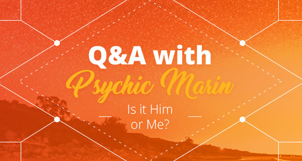 Psychic Q&A: Is It Him or Me? | California Psychics
