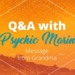 Psychic Q&A: Message from Grandma