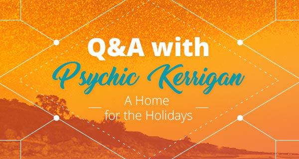 Psychic Q&A: A Home for the Holidays | California Psychics