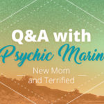 Psychic Q&A: New Mom and Terrified