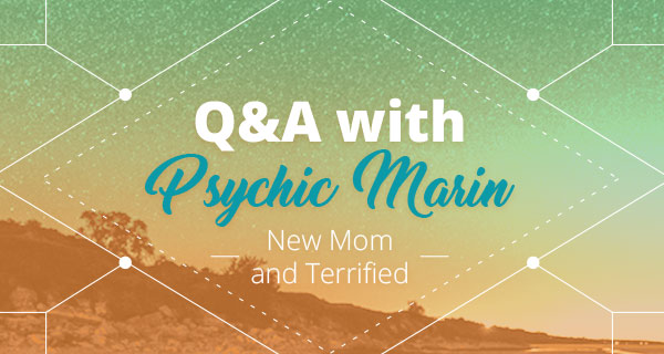 Psychic Q&A: New Mom and Terrified | California Psychics