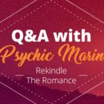 Psychic Q&A: Rekindle a Romance