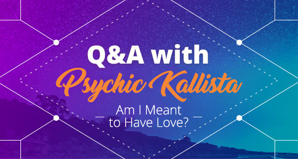 Psychic Q&A: Am I Meant for Love? | California Psychics