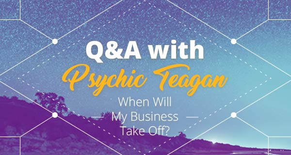 Psychic Q&A: When Will My Business Take Off? | California Psychics