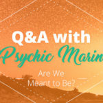 Psychic Q&A: Are We Meant to Be?