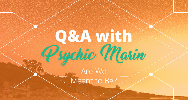 Psychic Q&A: Are We Meant to Be? | California Psychics