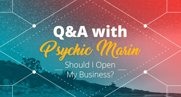 Psychic Q&A: Should I Open My Business | California Psychics