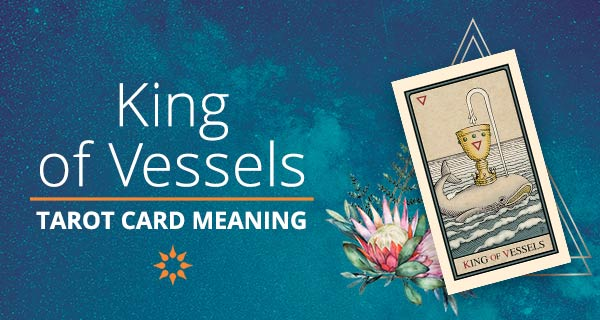 King of Vessels Tarot Card Meaning | California Psychics