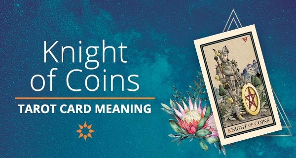 Knight of Coins Tarot Card Meaning | California Psychics