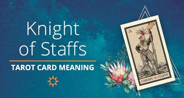 Knight of Staffs Tarot Card Meaning | California Psychics