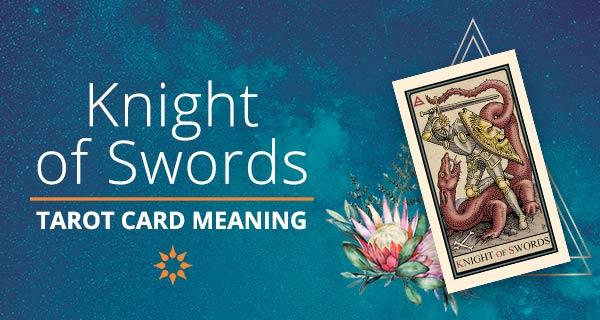 Knight of Swords Tarot Card Meaning | California Psychics