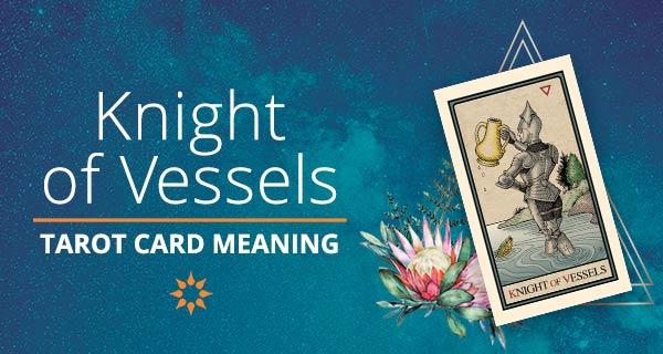 Knight of Vessels Tarot Card Meaning | California Psychics