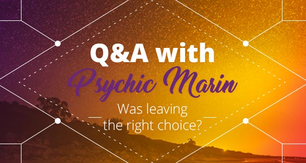 Psychic Q&A: Was Leaving the Right Choice? | California Psychics