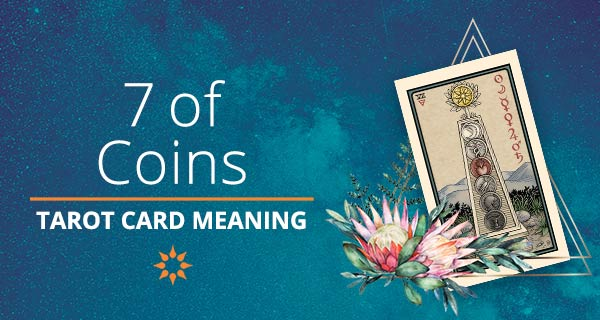 Seven of Coins Tarot Card Meaning | California Psychics
