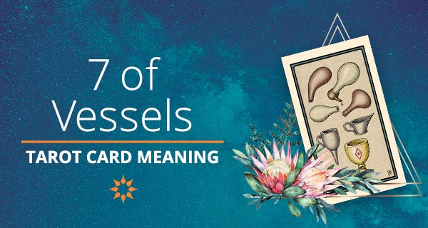 Seven of Vessels Tarot Card Meaning | California Psychics