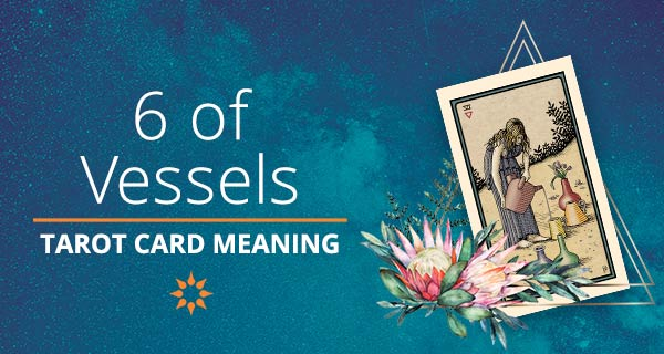 Six of Vessels Tarot Card Meaning   California Psychics