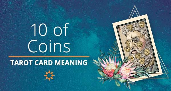 Ten of Coins Tarot Card Meaning   California Psychics