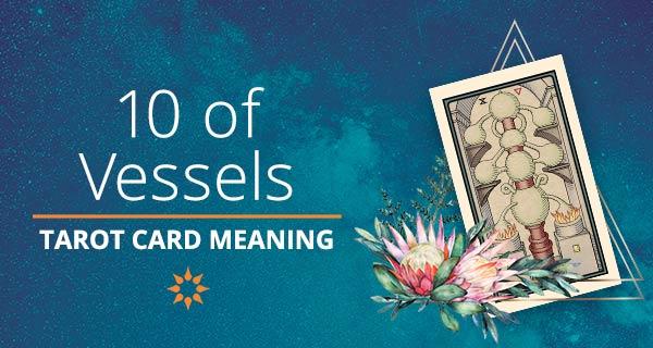 Ten of Vessels Tarot Card Meaning   California Psychics