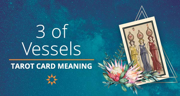 Three of Vessels Tarot Card Meaning | California Psychics