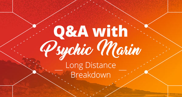 Psychic Q&A: Long Distance Breakdown | California Psychics