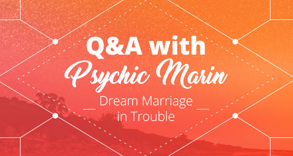 Psychic Q&A: Dream Marriage in Trouble | California Psychics