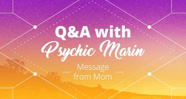 Psychic Q&A: Message from Mom | California Psychics