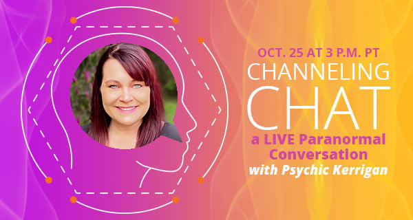 Channeling Chat: A Live Paranormal Conversation with Psychic Kerrigan | California Psychics